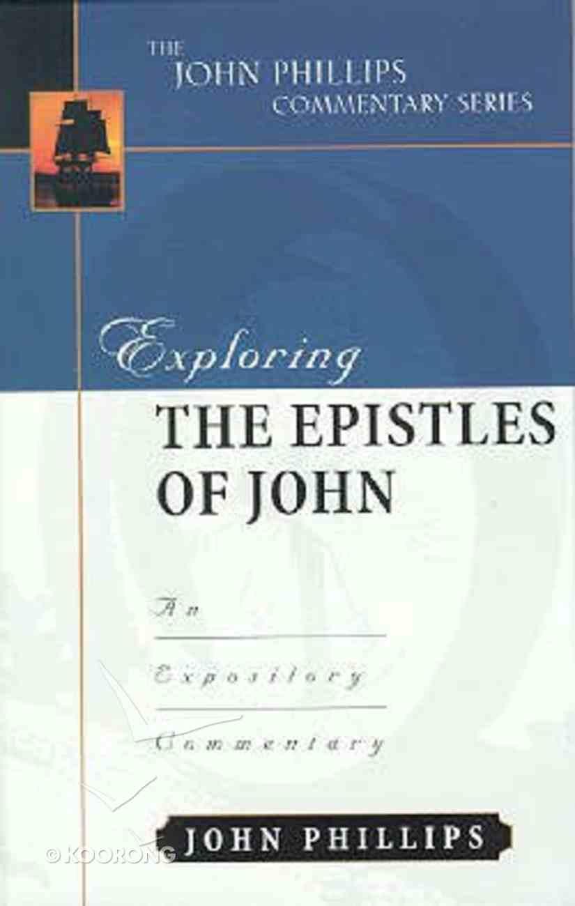 Exploring the Epistles of John (John Phillips Commentary Series) Hardback