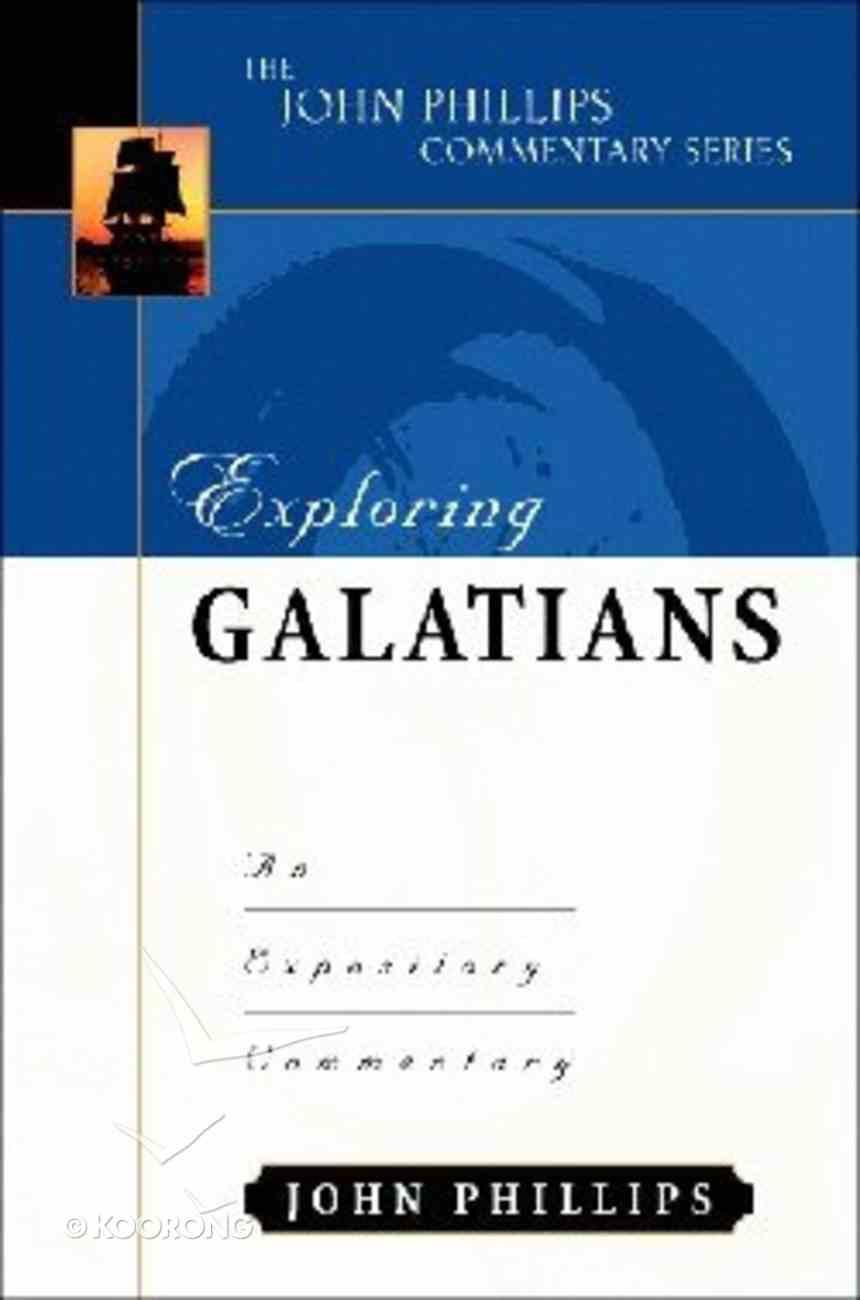 Exploring Galatians (John Phillips Commentary Series) Hardback