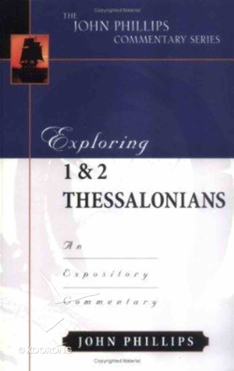 Exploring 1 & 2 Thessalonians (John Phillips Commentary Series) Hardback