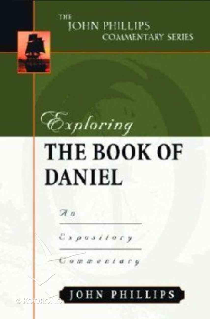 Exploring the Book of Daniel (John Phillips Commentary Series) Hardback