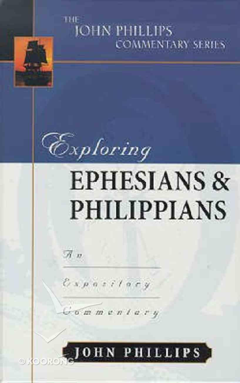 Exploring Ephesians & Philippians (John Phillips Commentary Series) Hardback