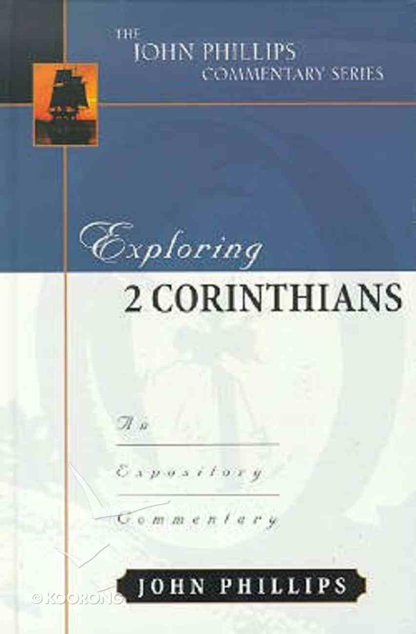 Exploring 2 Corinthians (John Phillips Commentary Series) Hardback