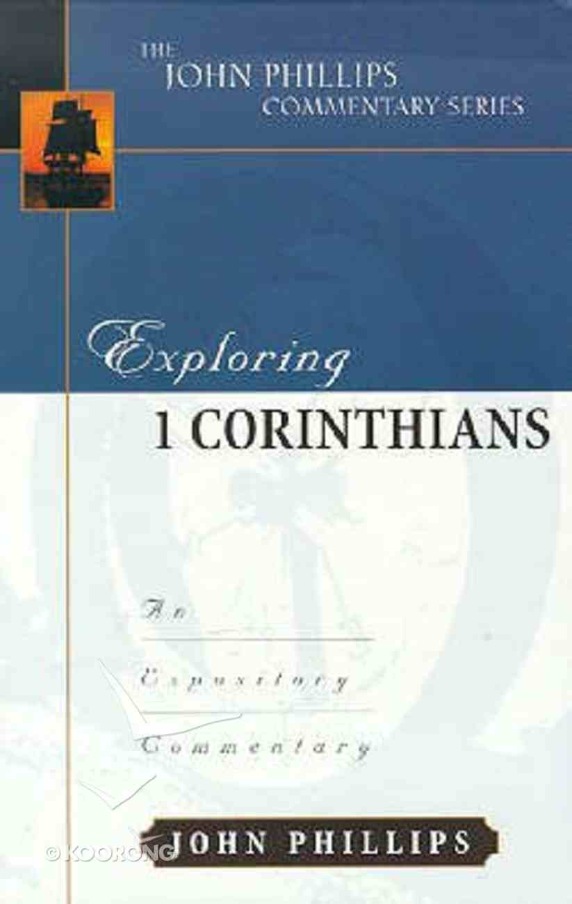 Exploring 1 Corinthians (John Phillips Commentary Series) Hardback