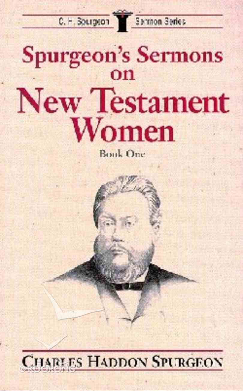Spurgeon's Sermons on New Testament Women (Vol 1) Paperback