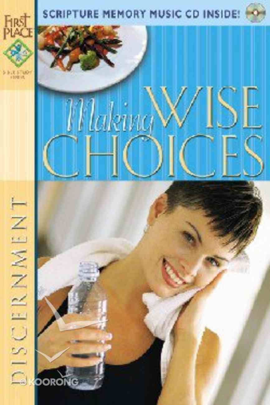 First Place Bible Study: Making Wise Choices (Discernment) (First Place 4 Health Series) Paperback