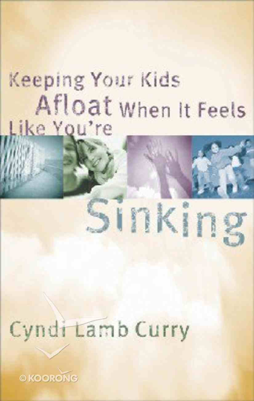 Keeping Your Kids Afloat When It Feels Like Your Sinking Paperback