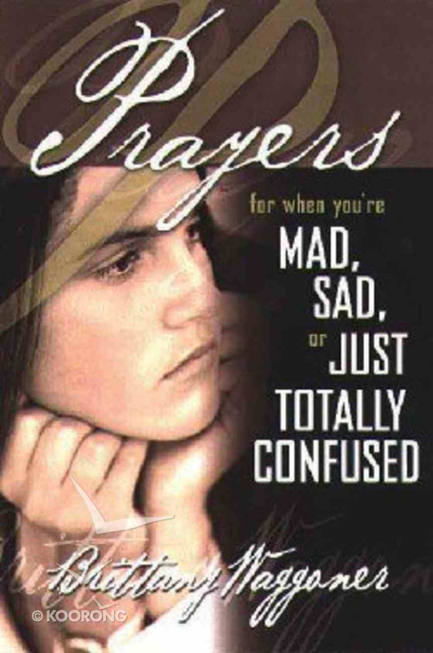 Prayers For When You're Mad, Sad, Or Just Totally Confused Paperback