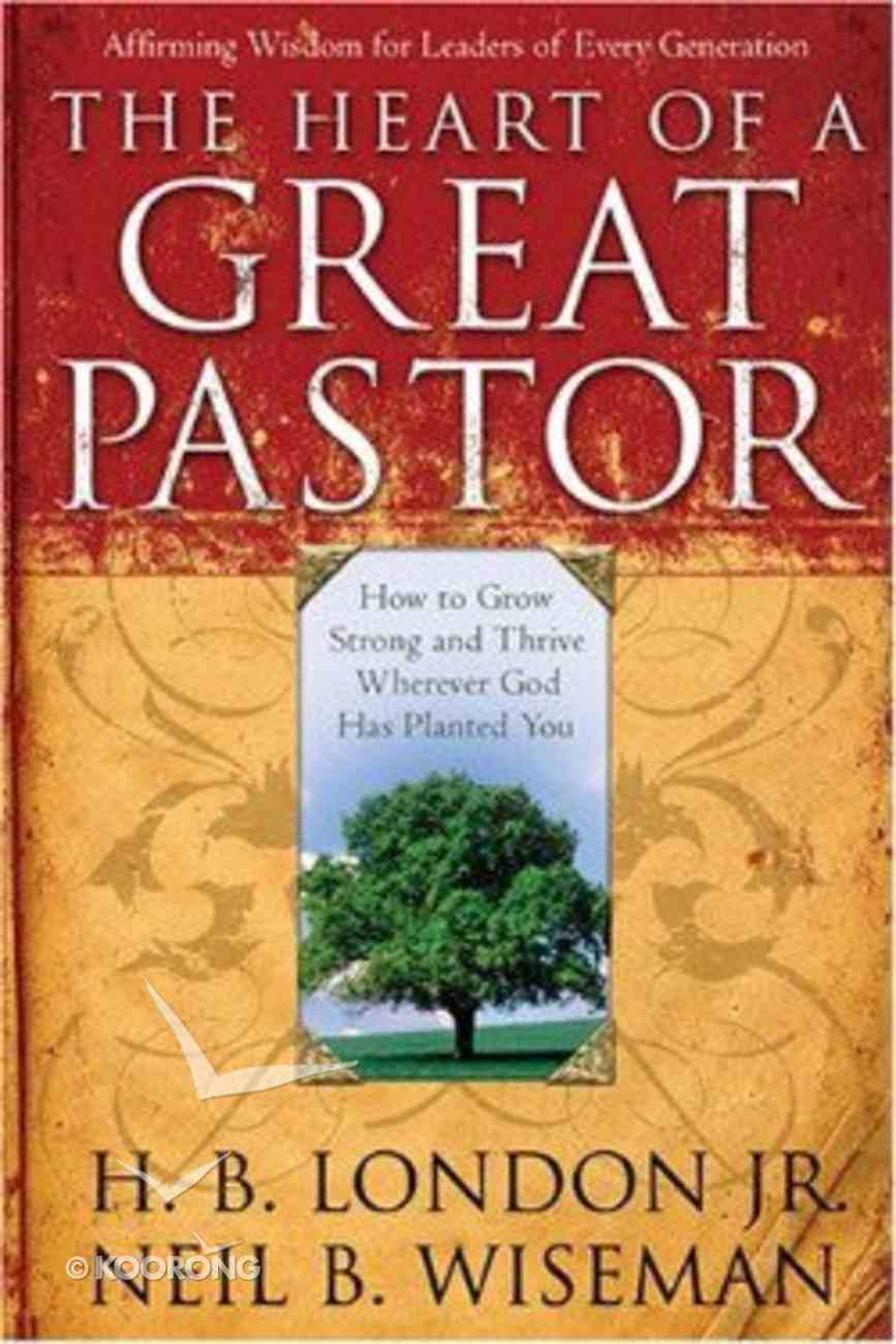 The Heart of a Great Pastor Hardback