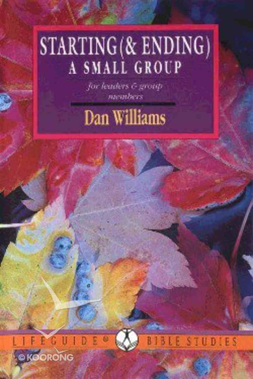 Starting a Small Group (& Ending) (Lifeguide Bible Study Series) Paperback
