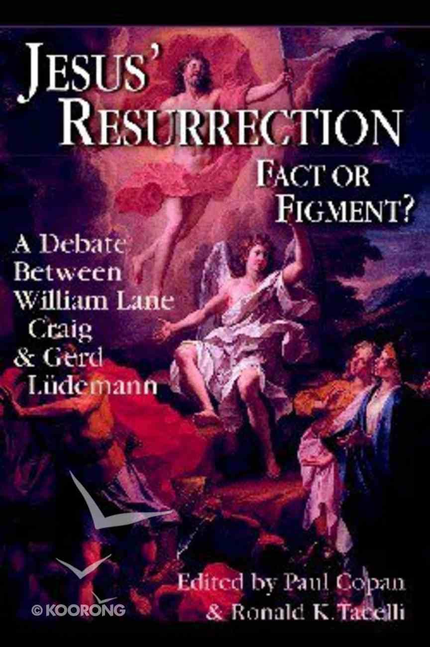 Jesus' Resurrection Fact Or Figment? Paperback