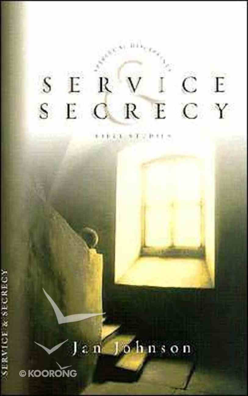 Service & Secrecy (Spiritual Disciplines Bible Study Series) Paperback