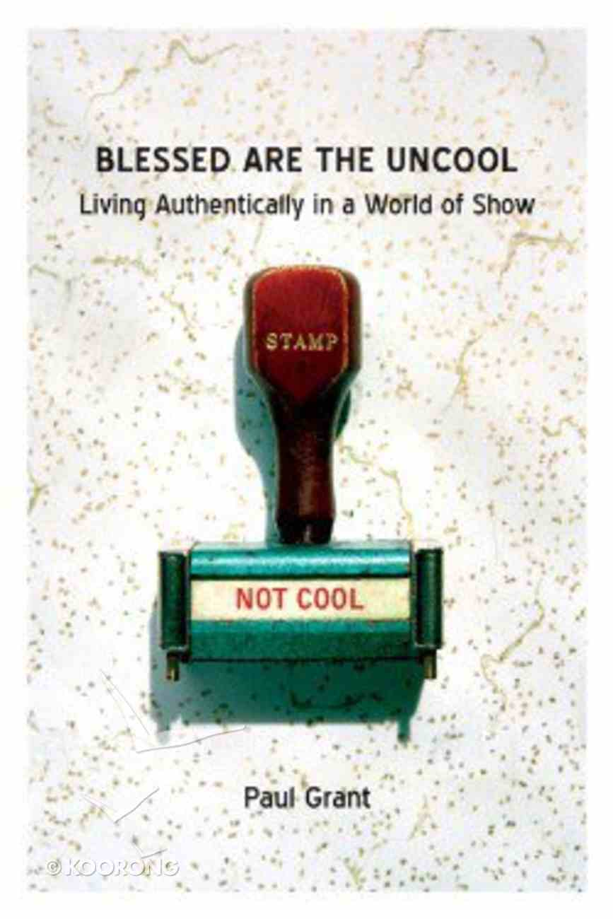 Blessed Are the Uncool Paperback