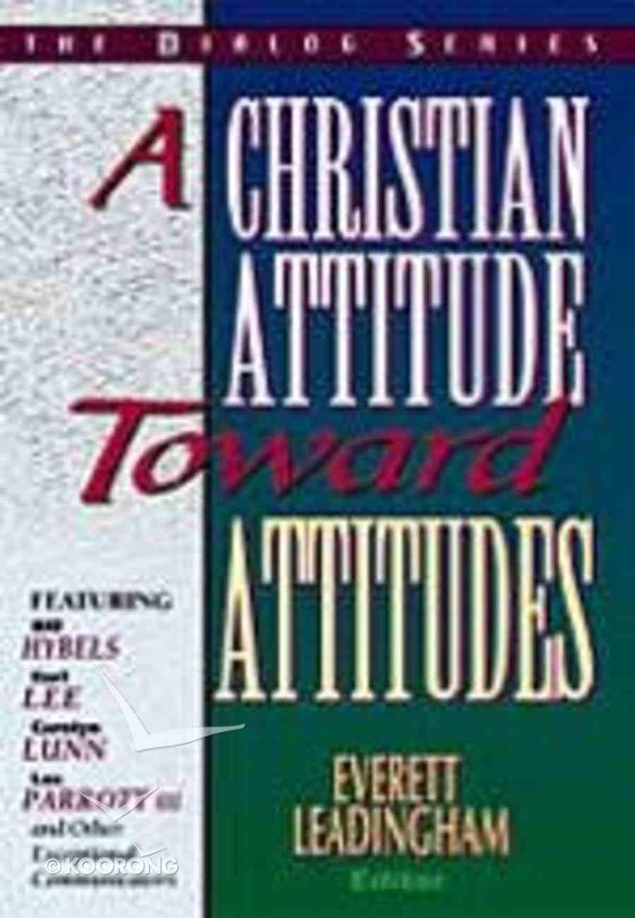 A Christian Attitude Toward Attitudes (Leaders Guide) (Dialog Study Series) Paperback