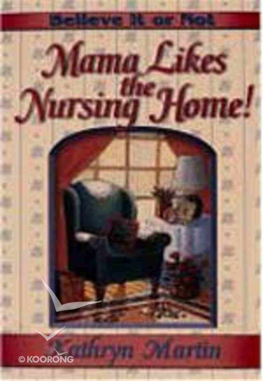Believe It Or Not, Mama Likes the Nursing Home! Paperback