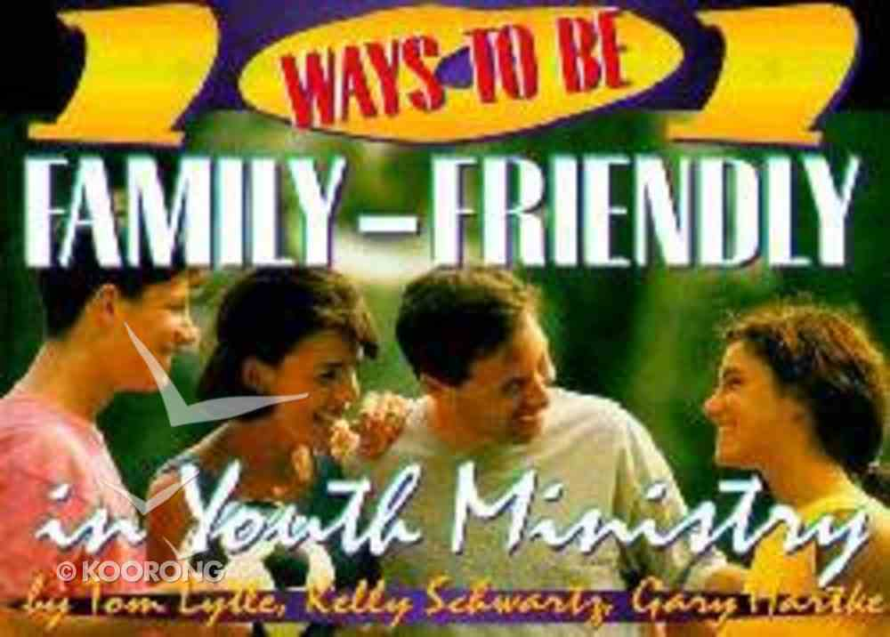 101 Ways to Be Family-Friendly in Youth Ministry Paperback