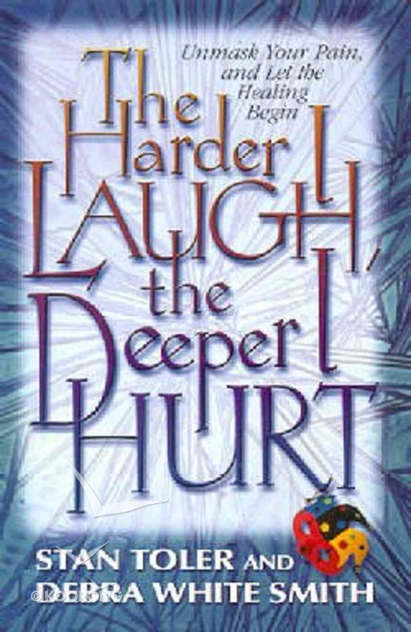 Harder I Laugh, the Deeper I Hurt, the Paperback