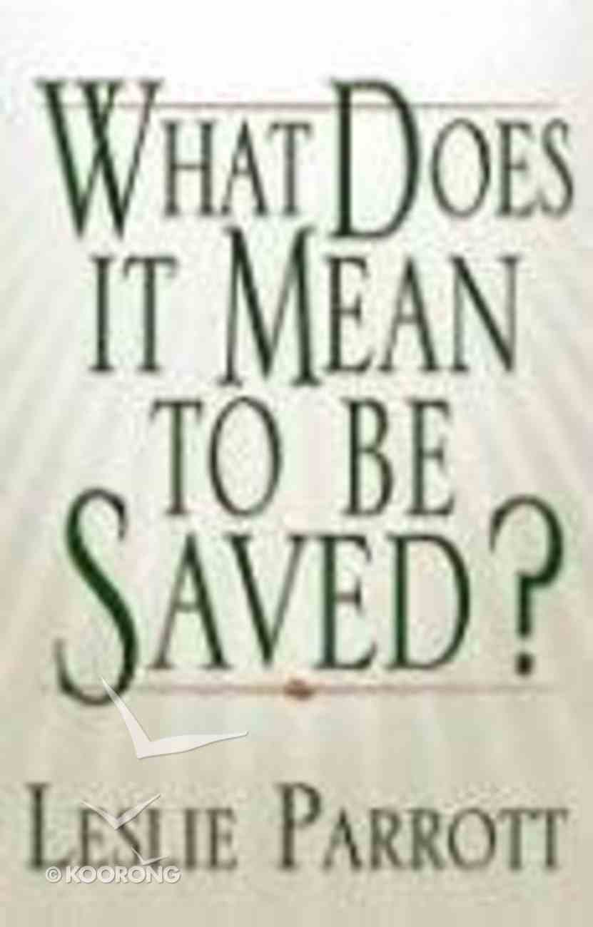 What Does It Mean to Be Saved? Paperback