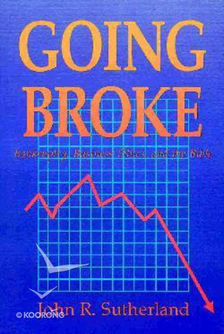 Going Broke: Bankruptcy, Business Ethics & the Bible Paperback