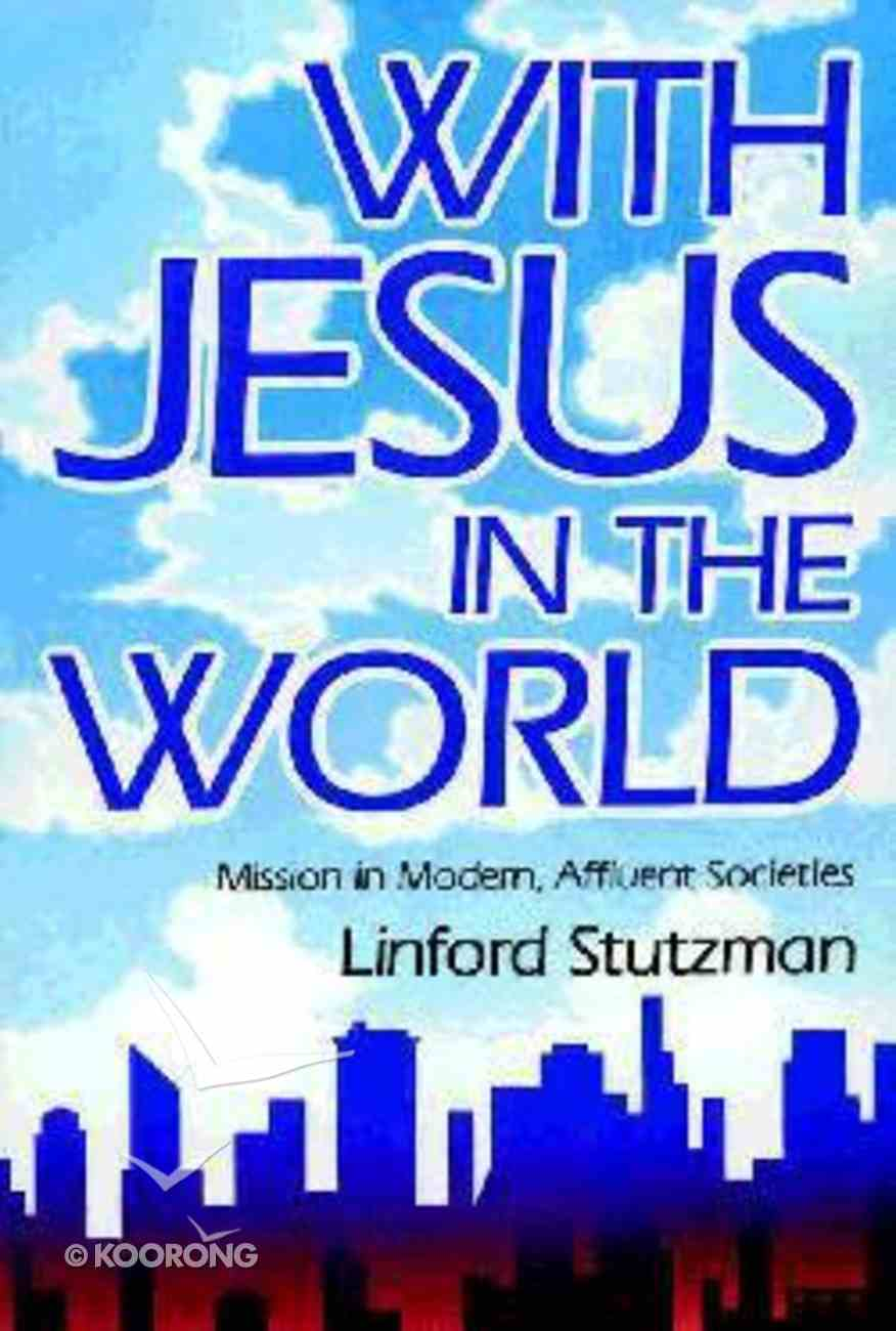 With Jesus in the World Missions in Modern Affluent Societies Paperback