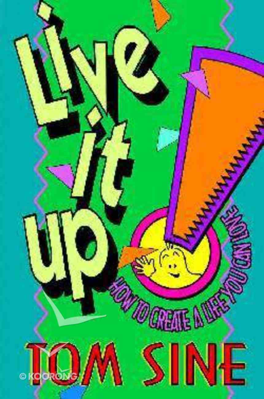 Live It Up!: How to Create a Life You Can Love Paperback
