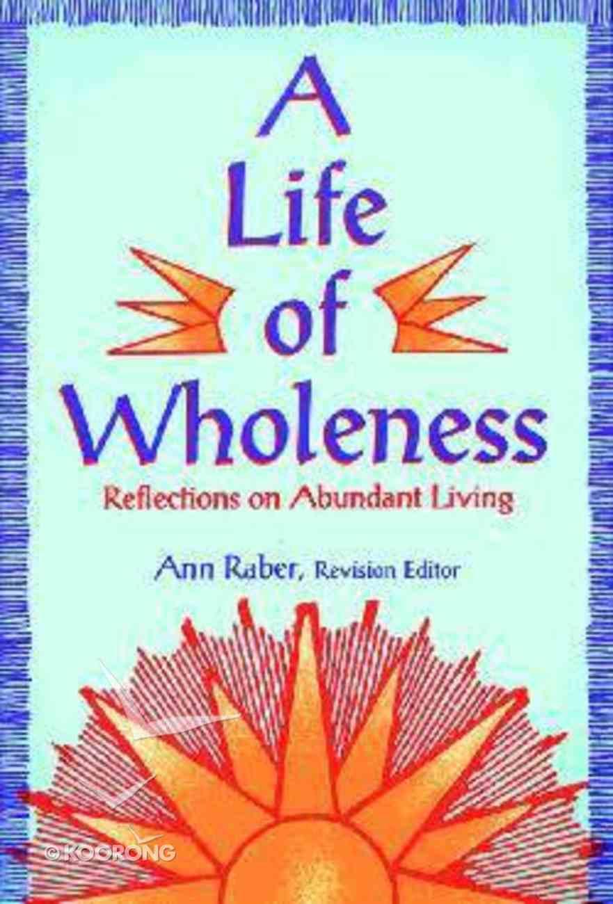 Life of Wholeness: Reflections on Abundant Living Paperback