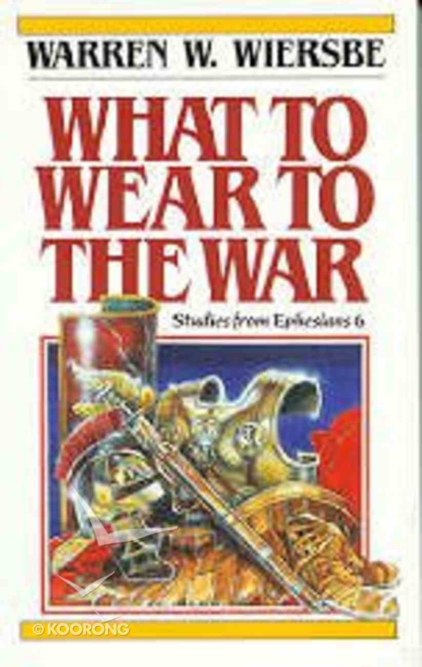 What to Wear to the War Eph 6 Paperback