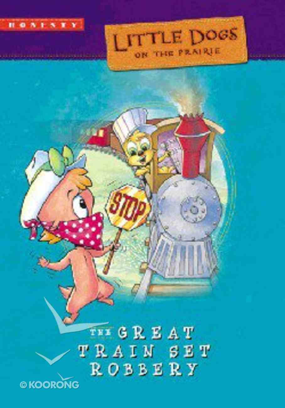 Little Dogs #01: Great Train Set Robbery (#01 in Little Dogs On The Prairie Series) Paperback