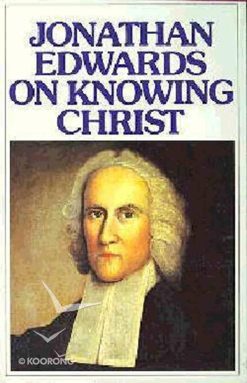 Jonathan Edwards on Knowing Christ Paperback