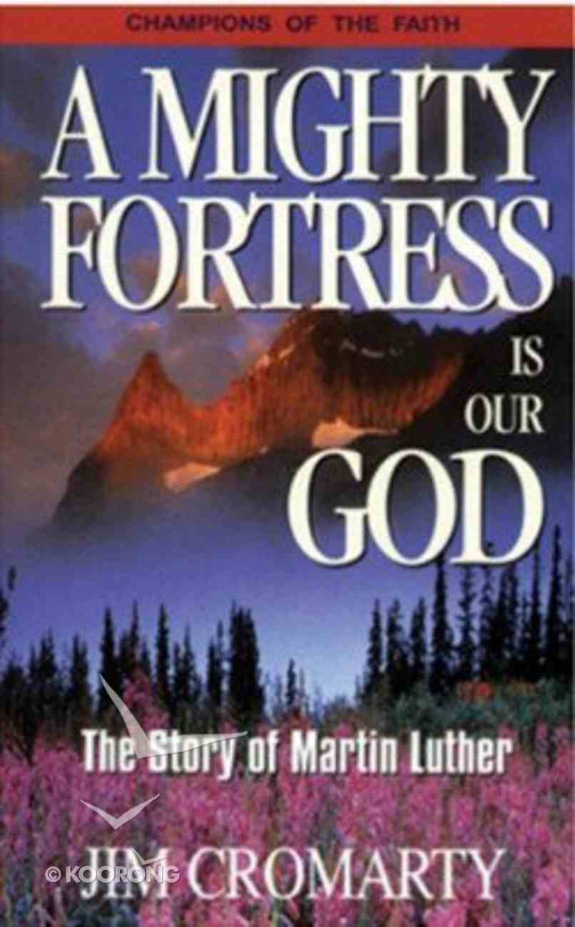 A Mighty Fortress Us Our God (Champions Of The Faith Biography Series) Paperback
