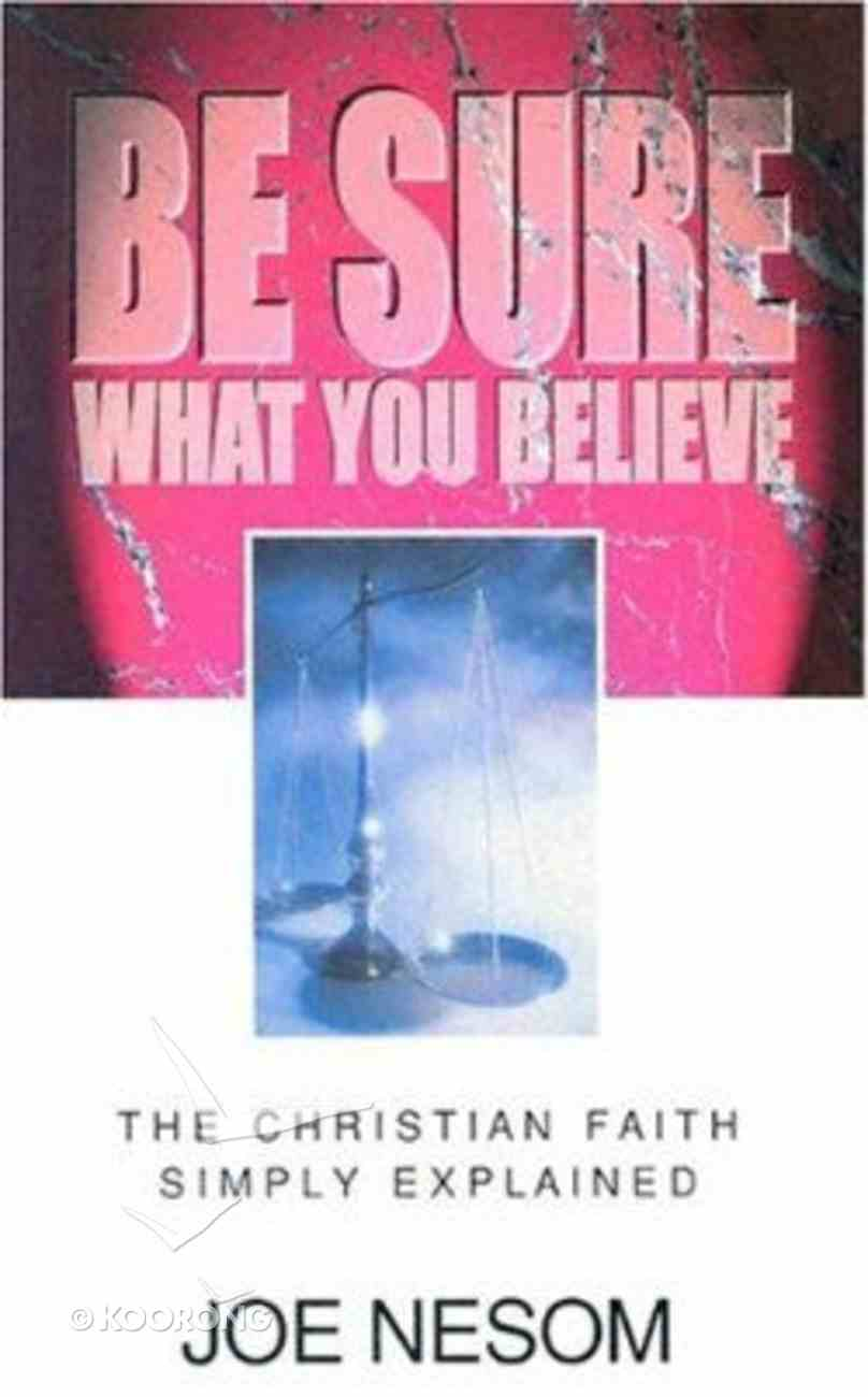 Be Sure What You Believe Paperback