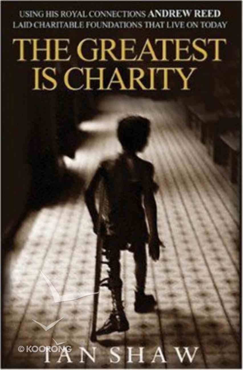 Andrew Reed: The Greatest is Charity Hardback