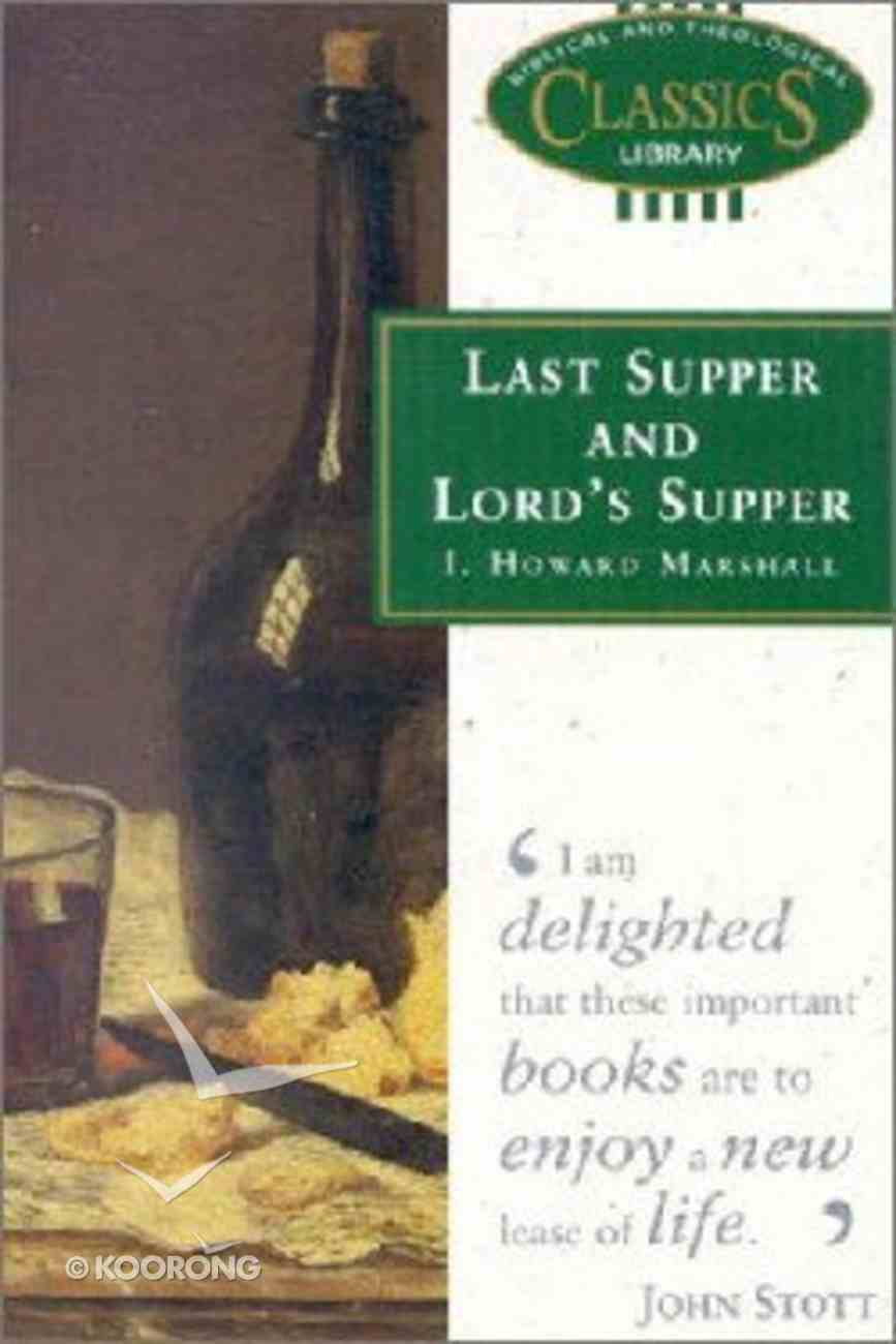 Last Supper and Lord's Supper (Biblical & Theological Classics Library Series) Paperback