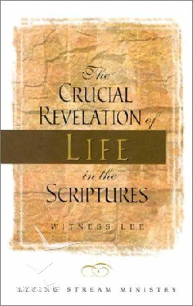 The Crucial Revelation of Life in the Scriptures Paperback