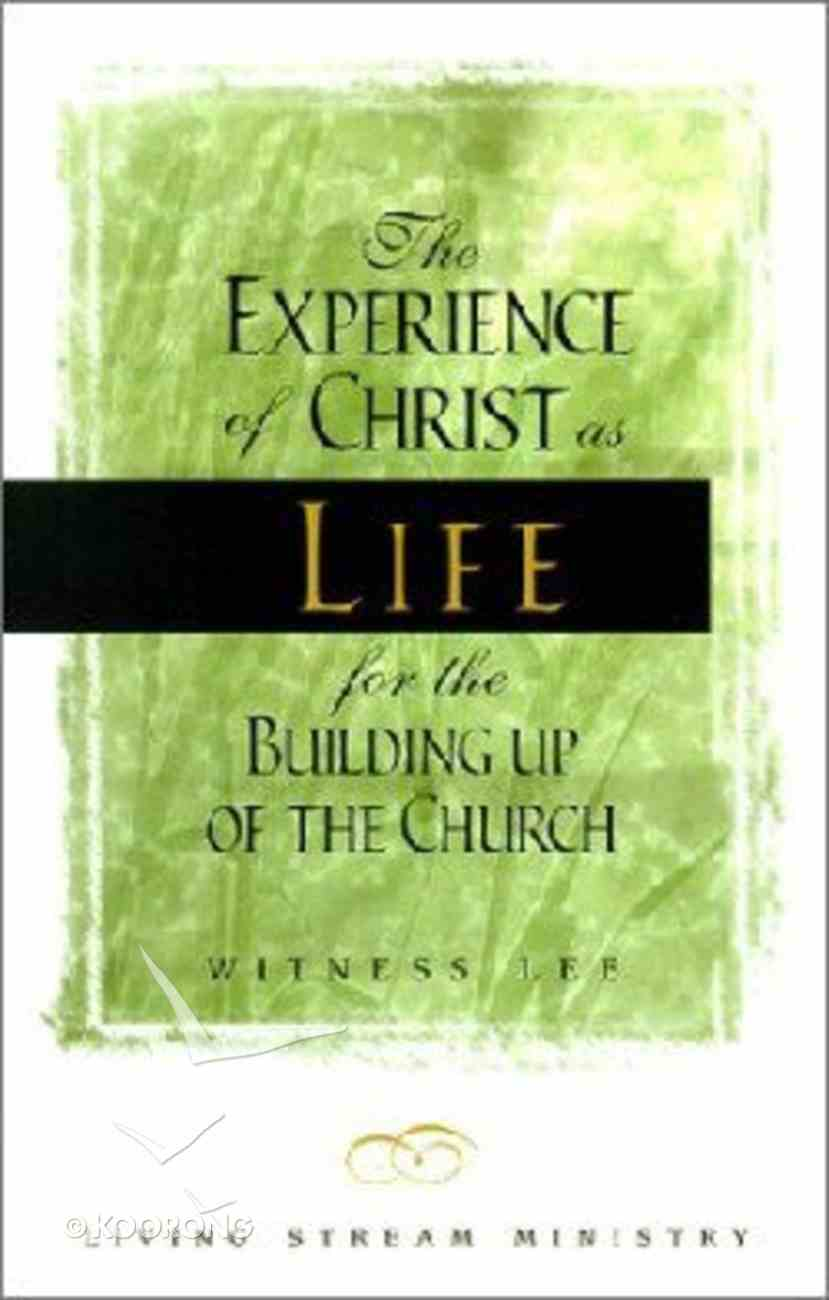 The Experience of Christ as Life For the Building Up of the Church Paperback