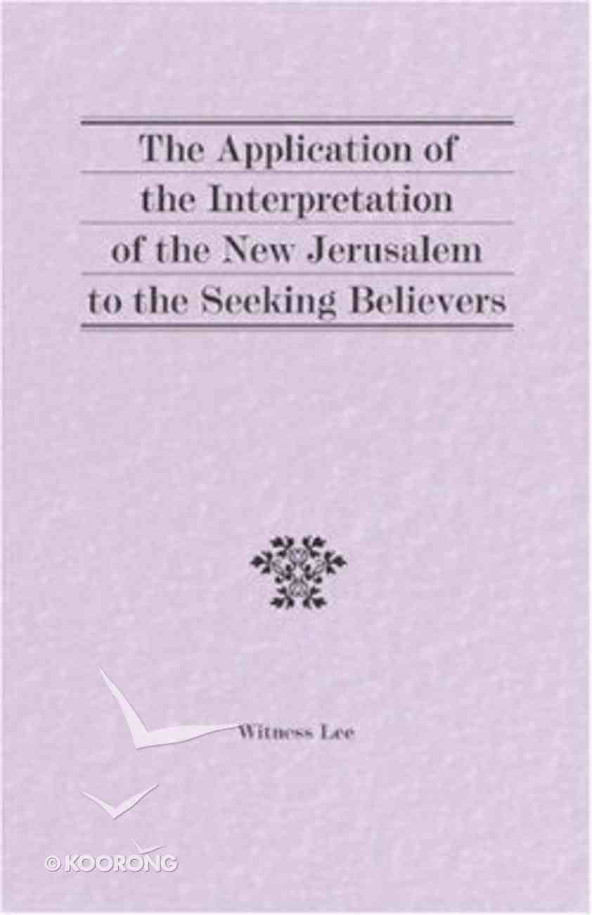 The Application of the Interpretation of the New Jerusalem to the Seeking Believers Paperback