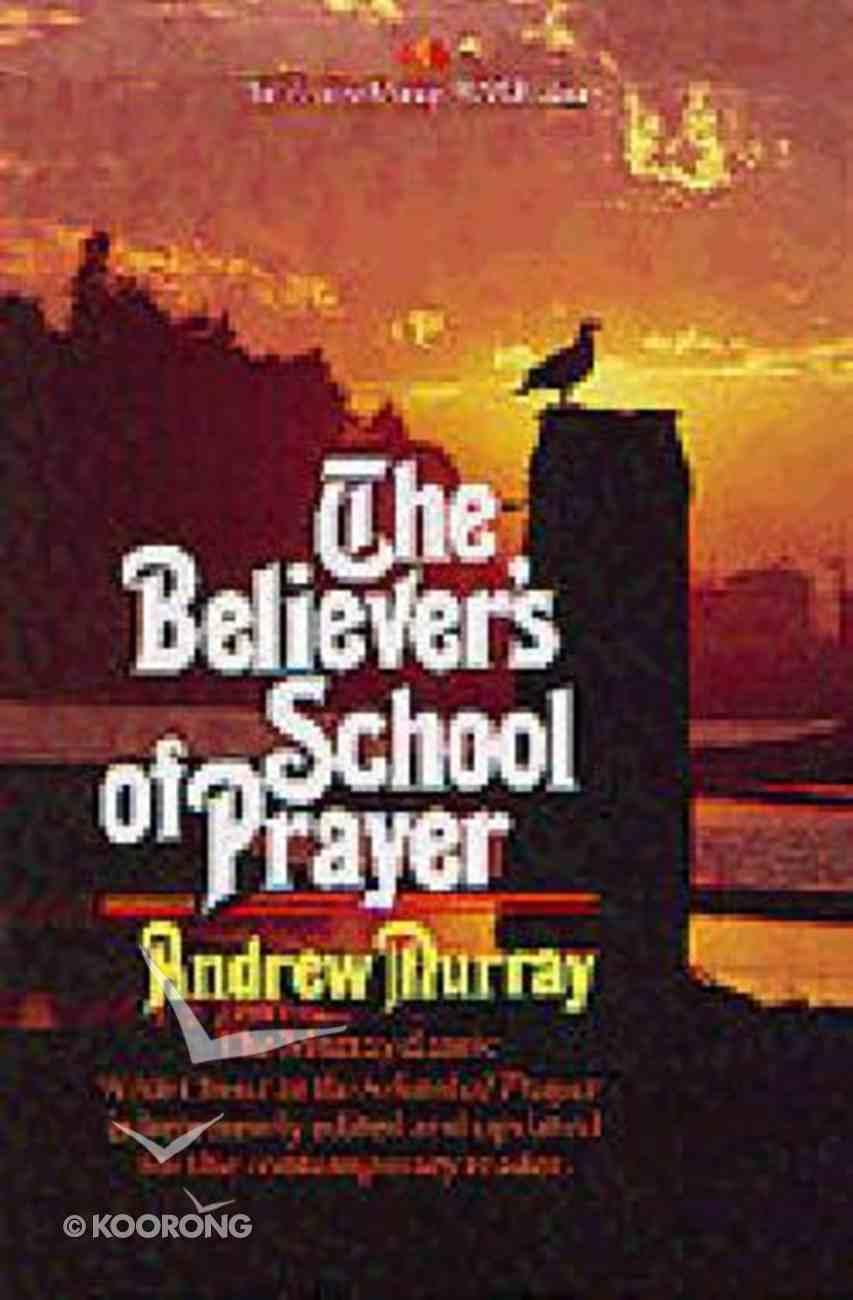 Believer's School of Prayer the Paperback