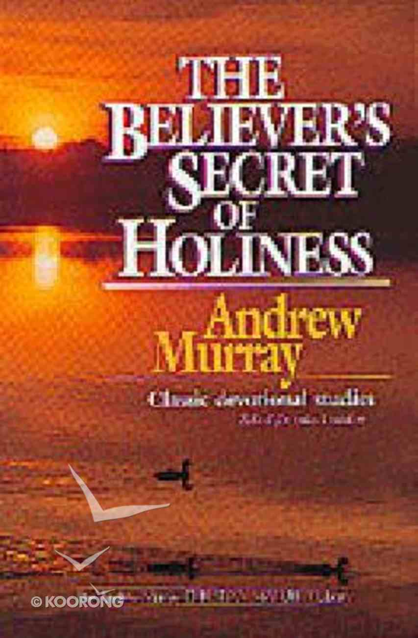 Believer's Secret of Holiness the Paperback