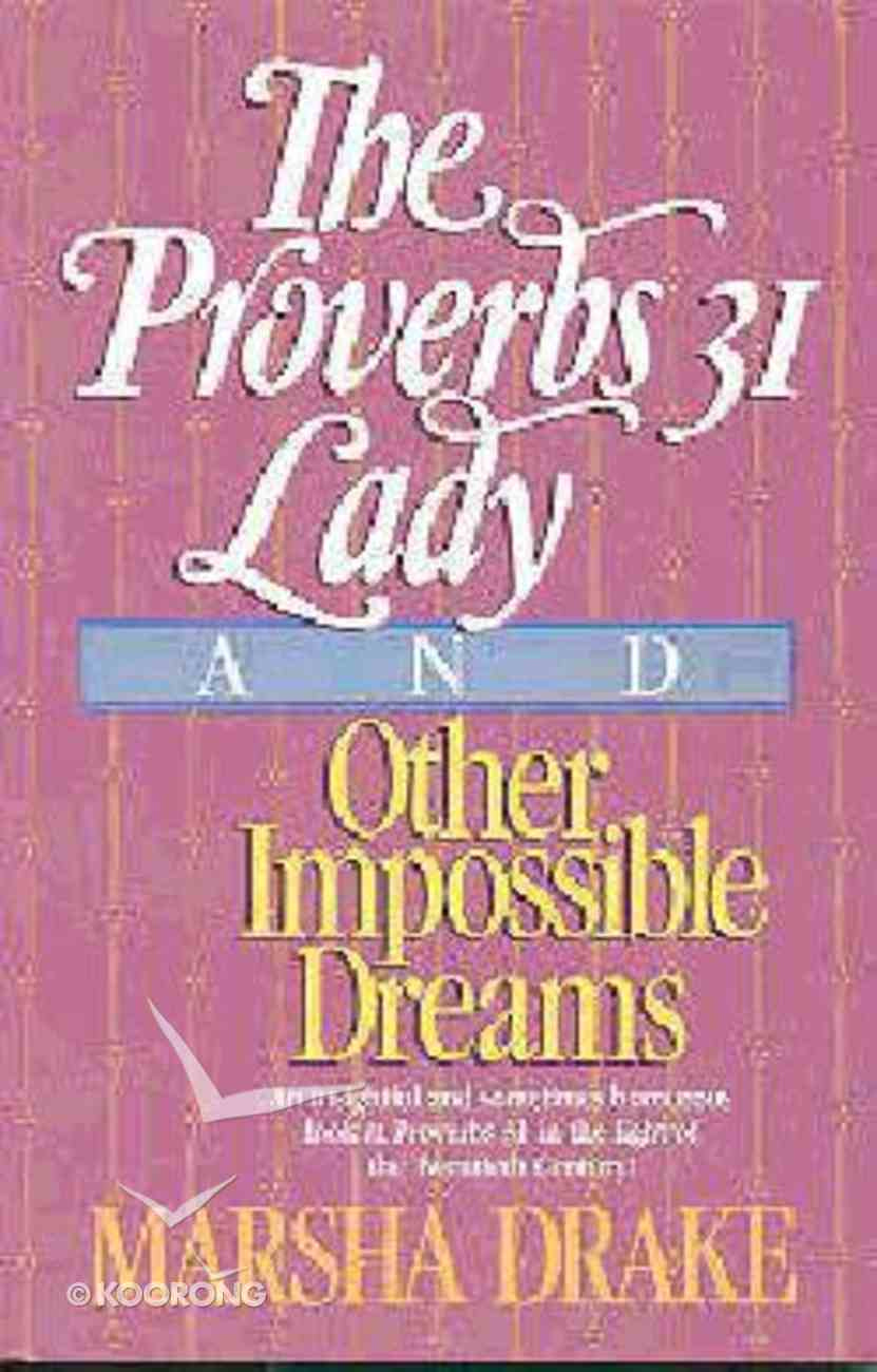 Proverbs 31 Lady and Other Impossible Dreams Paperback