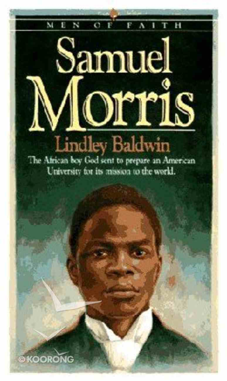 Men of Faith: Samuel Morris: The African Boy God Sent to Prepare An American University For Its Mission to the World Mass Market