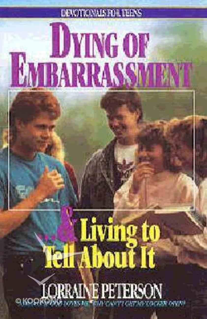 Dying of Embarrassment and Living to Tell About It Paperback