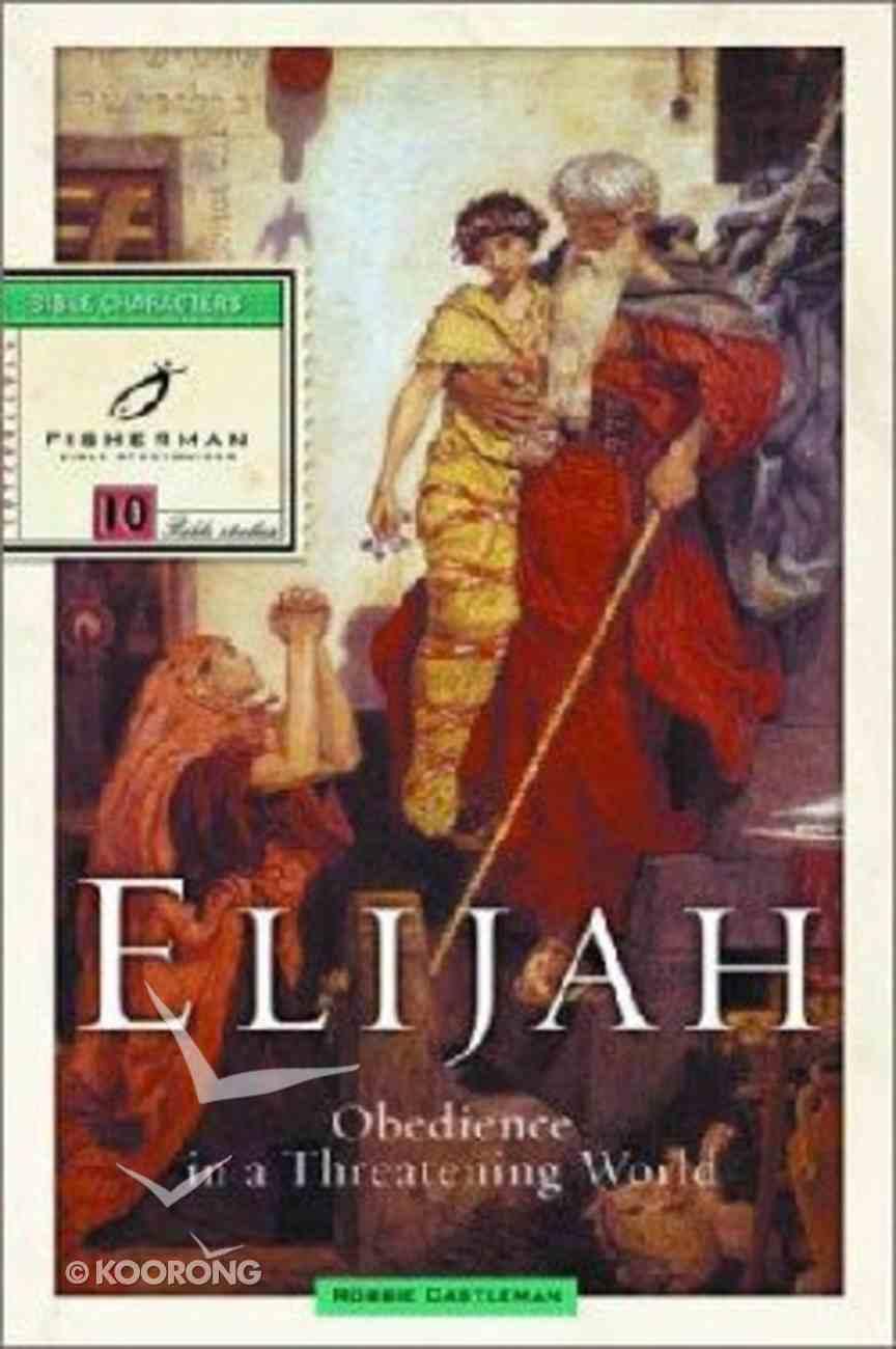 Elijah: Obedience in a Threatening World (Fisherman Bible Studyguide Series) Paperback