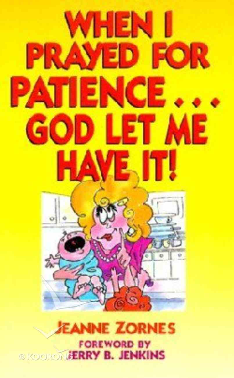 When I Prayed For Patience.. God Let Me Have It Paperback
