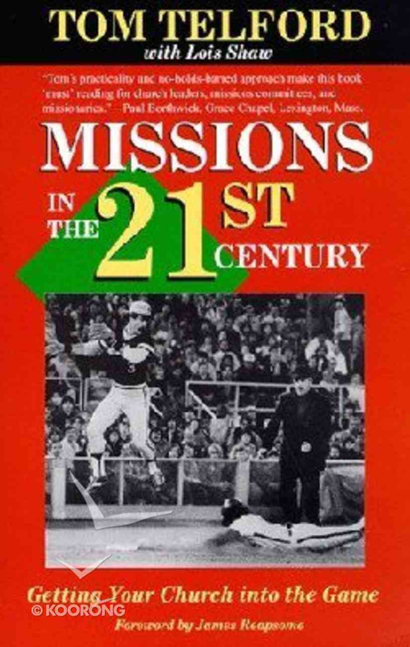 Missions in the 21St Century Getting Your Church Into the Game Paperback