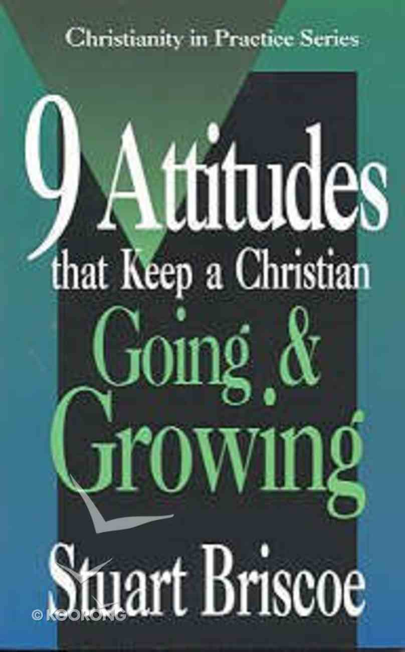 9 Attitudes That Keep a Christian Going & Growing Paperback