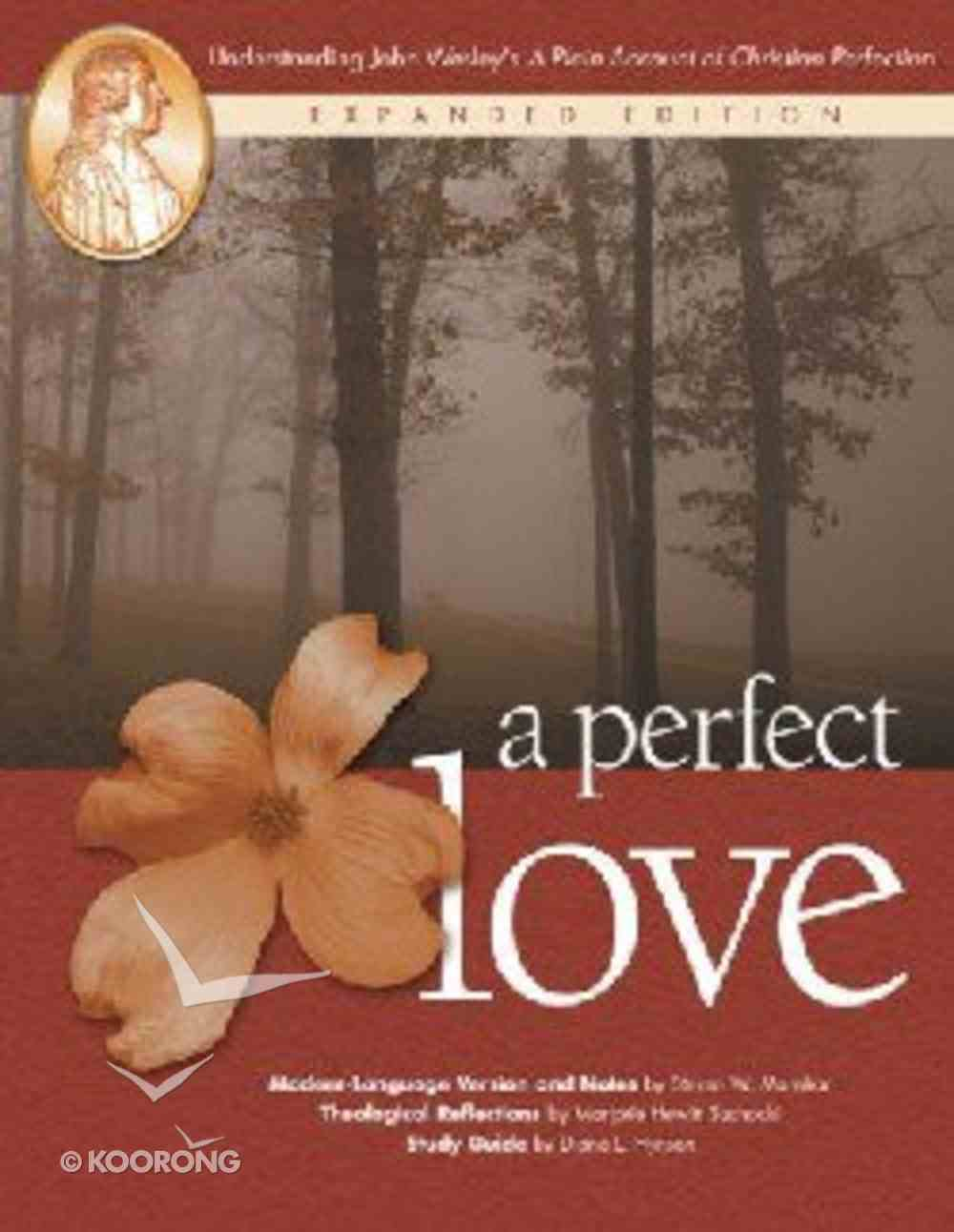 """A Perfect Love: Understanding John Wesley's """"A Plain Account of Christian Perfection"""" (Expanded 2004) Paperback"""