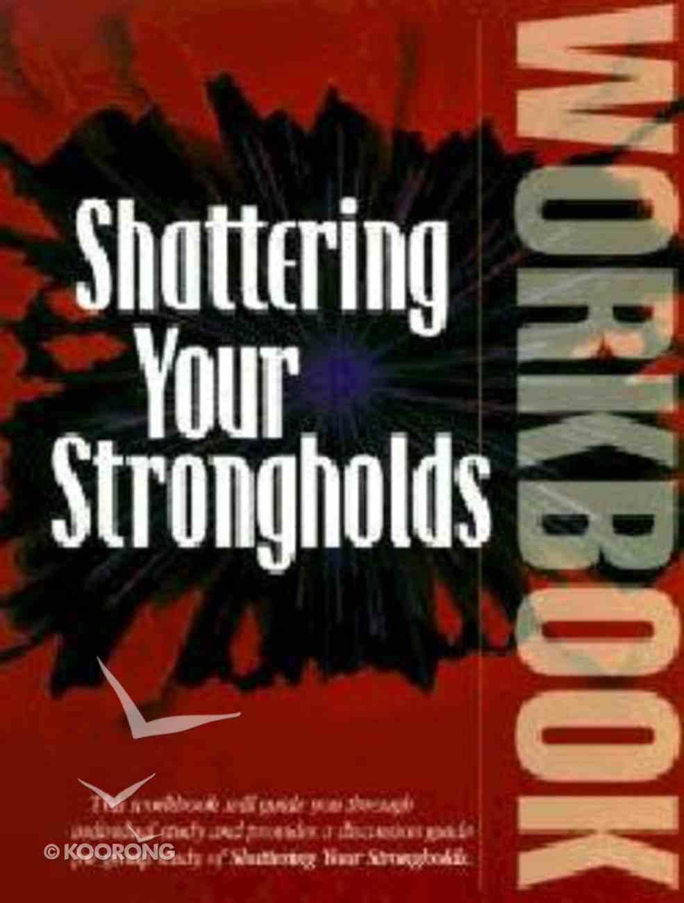 Shattering Your Strongholds (Workbook) Paperback