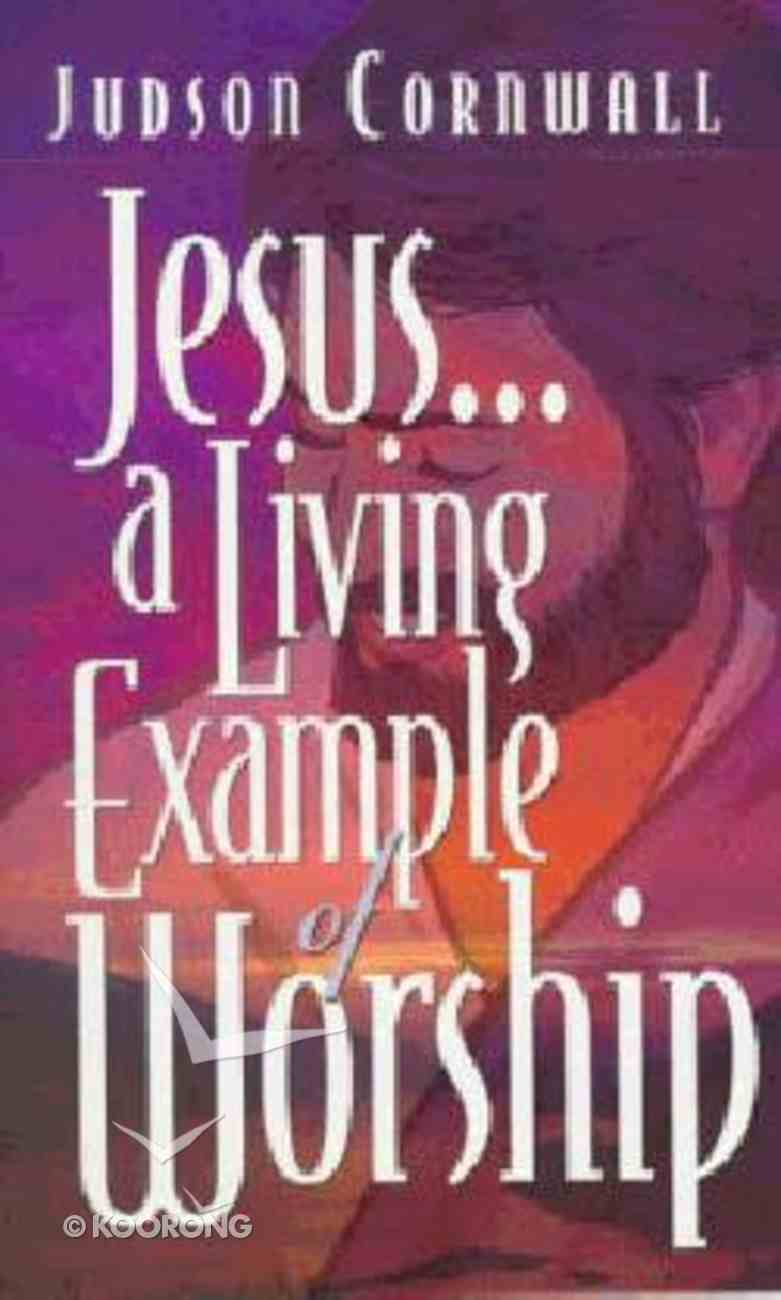 Jesus... a Living Example of Worship Paperback