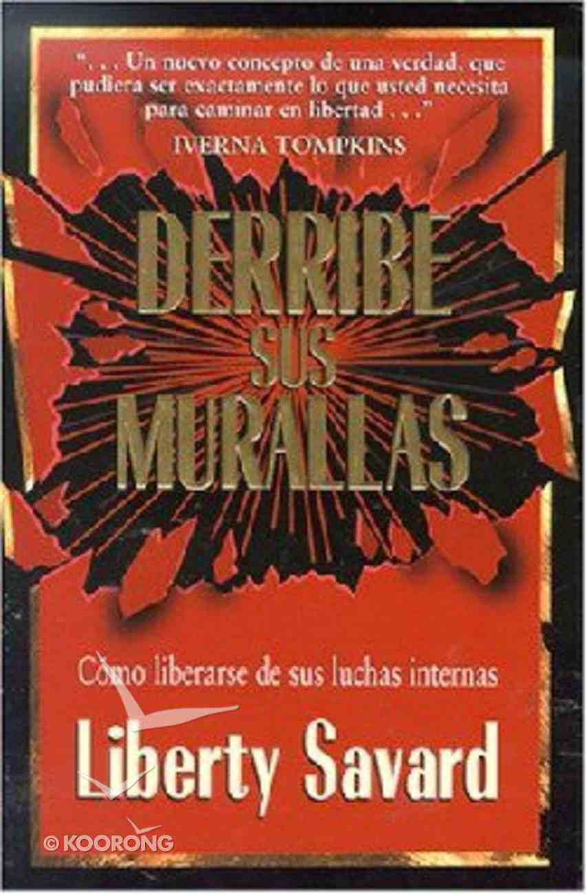 Derribe Sus Muralles: Como Liberarse De Sus Luchas Internas (Shattering Your Strongholds) Paperback
