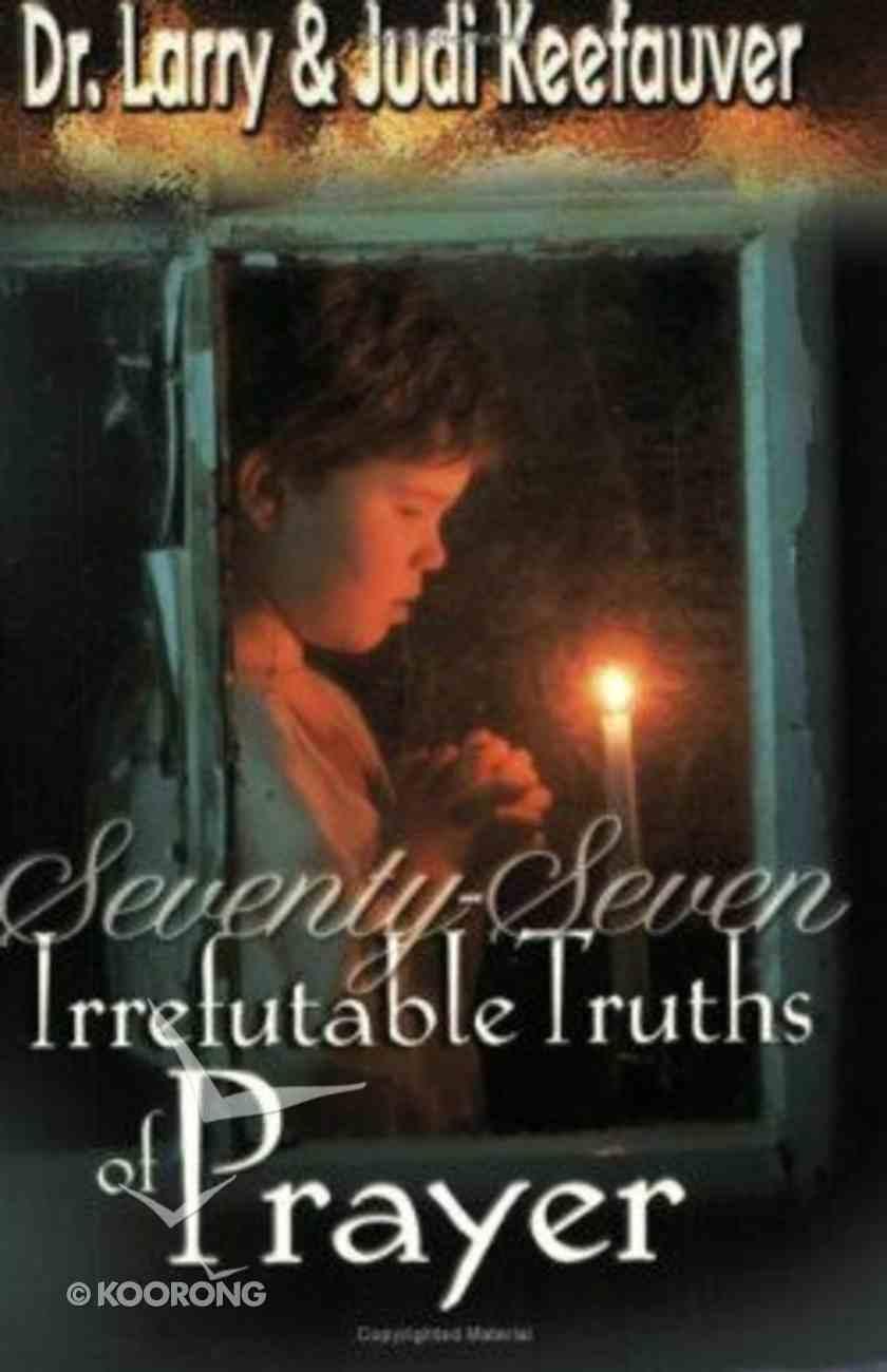 77 Irrefutable Truths of Prayer Paperback