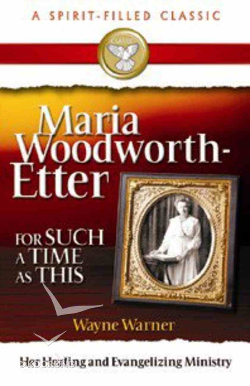 For Such a Time as This: Maria Woodworth-Etter (Spirit-filled Classics Series) Paperback